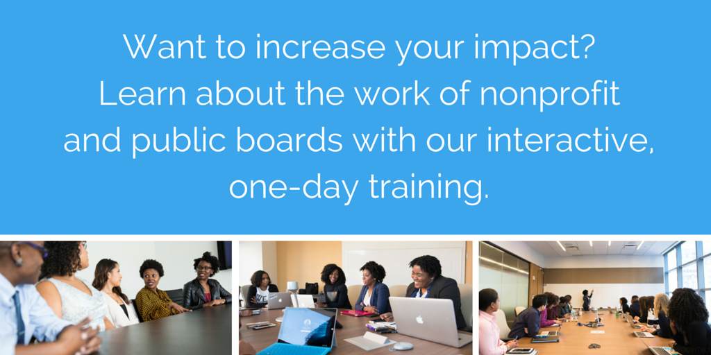 Want to increase your impact?  Learn about the work of nonprofit  and public boards with our interactive,  one-day training.